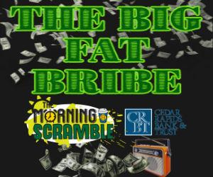 THE BIG FAT BRIBE – WIN W/ THE MORNING SCRAMBLE!