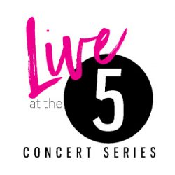 LIVE AT THE 5 CONCERT SERIES