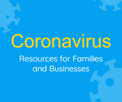 CORONAVIRUS RESOURCES FOR FAMILIES AND BUSINESSES