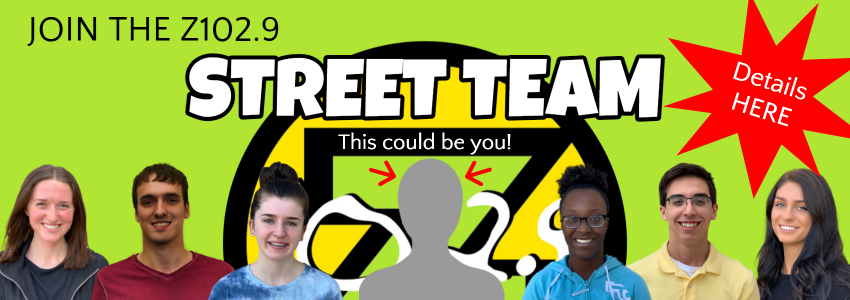 JOIN THE Z102.9 STREET TEAM